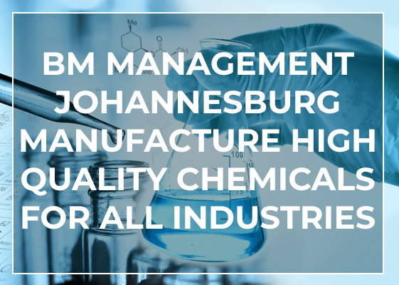 BM Mmanagement Johannesburg manufacture high quality chemicals for all industries
